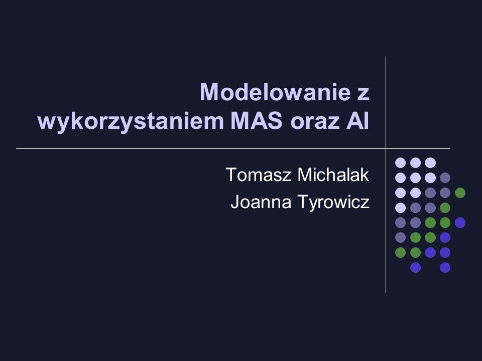 Modelowanie z wykorzystaniem MAS oraz AI Tomasz Michalak Joanna Tyrowicz