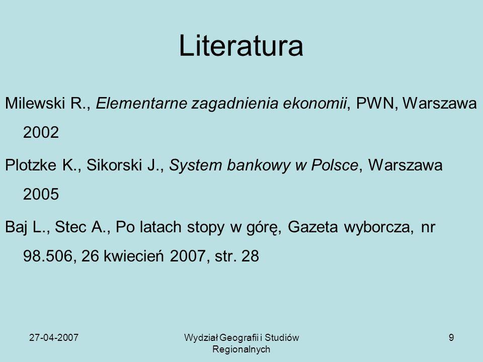27-04-2007Wydział Geografii i Studiów Regionalnych 9 Literatura Milewski R., Elementarne zagadnienia ekonomii, PWN, Warszawa 2002 Plotzke K., Sikorski