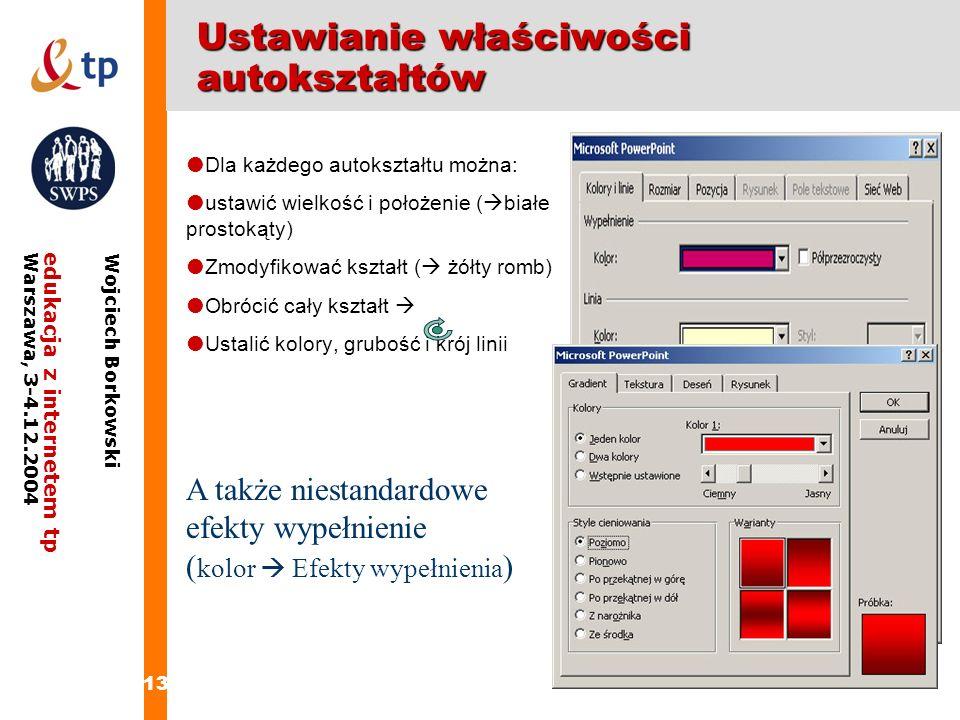 13 edukacja z internetem tpWarszawa, 3-4.12.2004 Wojciech Borkowski Ustawianie właściwości autokształtów Dla każdego autokształtu można: ustawić wielk