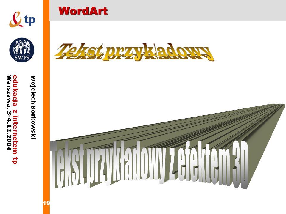 19 edukacja z internetem tpWarszawa, 3-4.12.2004 Wojciech BorkowskiWordArt