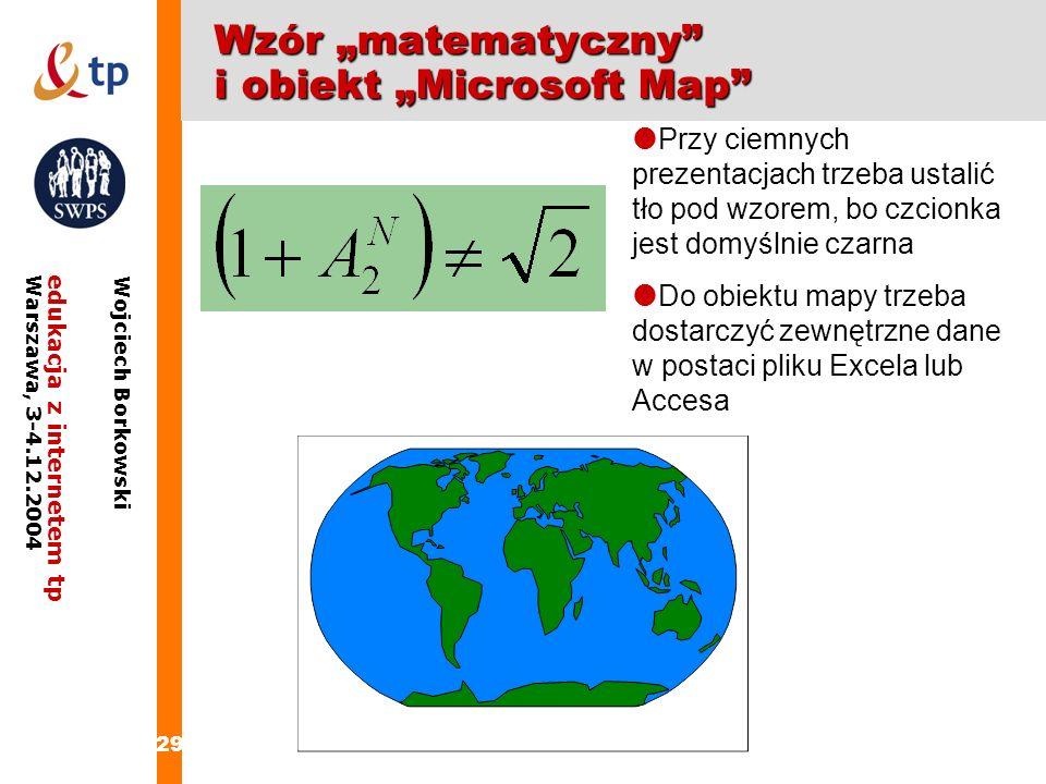 29 edukacja z internetem tpWarszawa, 3-4.12.2004 Wojciech Borkowski Wzór matematyczny i obiekt Microsoft Map Przy ciemnych prezentacjach trzeba ustali