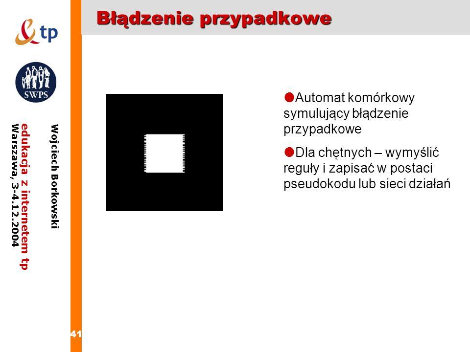 41 edukacja z internetem tpWarszawa, 3-4.12.2004 Wojciech Borkowski Błądzenie przypadkowe Automat komórkowy symulujący błądzenie przypadkowe Dla chętn