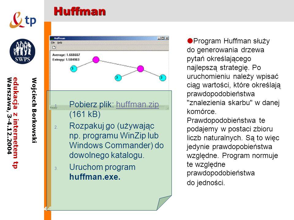 44 edukacja z internetem tpWarszawa, 3-4.12.2004 Wojciech BorkowskiHuffman Program Huffman służy do generowania drzewa pytań określającego najlepszą s