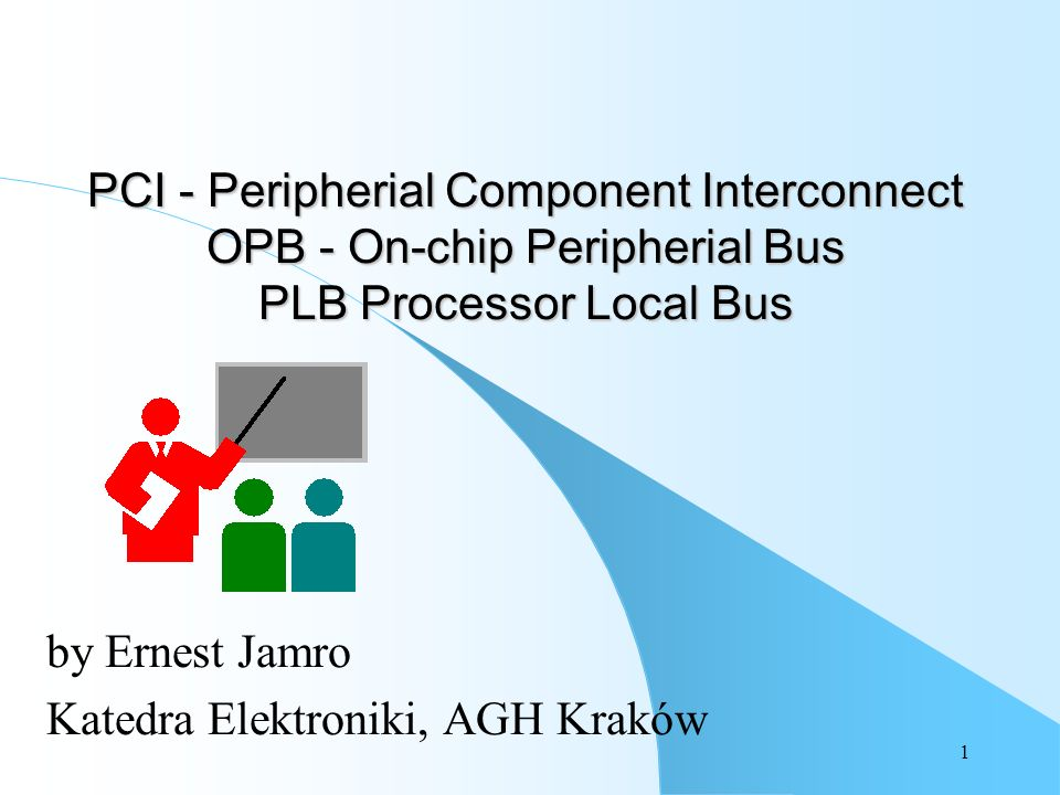 1 PCI - Peripherial Component Interconnect OPB - On-chip Peripherial Bus PLB Processor Local Bus by Ernest Jamro Katedra Elektroniki, AGH Kraków