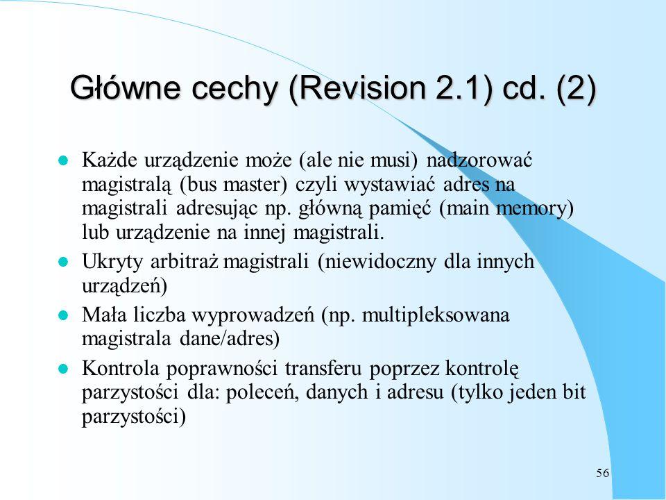 56 Główne cechy (Revision 2.1) cd. (2) l Każde urządzenie może (ale nie musi) nadzorować magistralą (bus master) czyli wystawiać adres na magistrali a