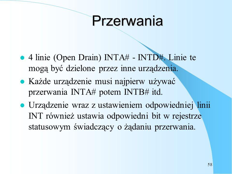 58 Przerwania l 4 linie (Open Drain) INTA# - INTD#. Linie te mogą być dzielone przez inne urządzenia. l Każde urządzenie musi najpierw używać przerwan