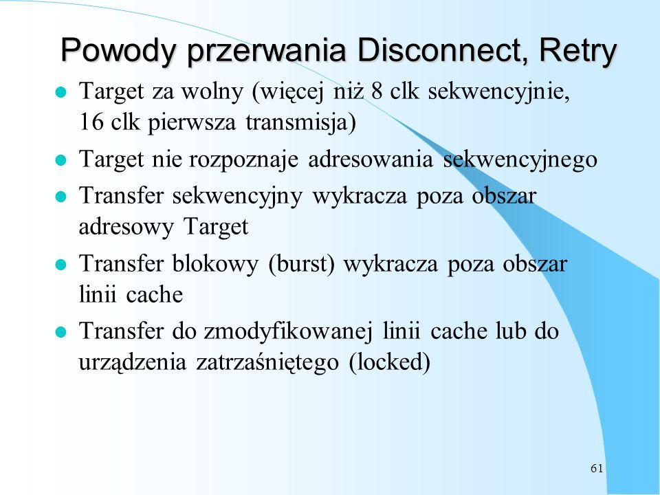 61 Powody przerwania Disconnect, Retry l Target za wolny (więcej niż 8 clk sekwencyjnie, 16 clk pierwsza transmisja) l Target nie rozpoznaje adresowan