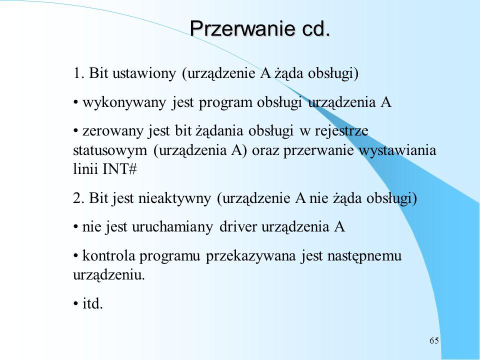 65 Przerwanie cd. 1. Bit ustawiony (urządzenie A żąda obsługi) wykonywany jest program obsługi urządzenia A zerowany jest bit żądania obsługi w rejest