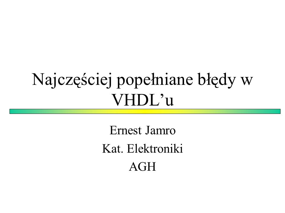 Wzory poprawnej syntezy ActiveHDL: Menu/Tools/Language Assistant: Synthesis Templates ISE Procject Navigator: Menu/Edit/Language Templates: VHDL / Synthesis Constructs / (Coding Example)
