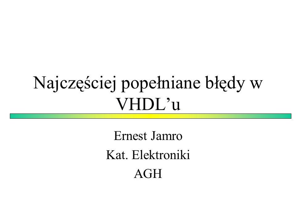 Najczęściej popełniane błędy w VHDLu Ernest Jamro Kat. Elektroniki AGH