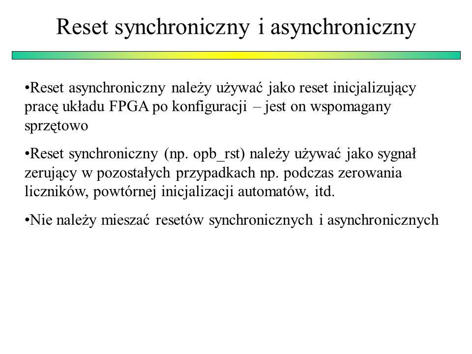 Reset synchroniczny i asynchroniczny Reset asynchroniczny należy używać jako reset inicjalizujący pracę układu FPGA po konfiguracji – jest on wspomagany sprzętowo Reset synchroniczny (np.