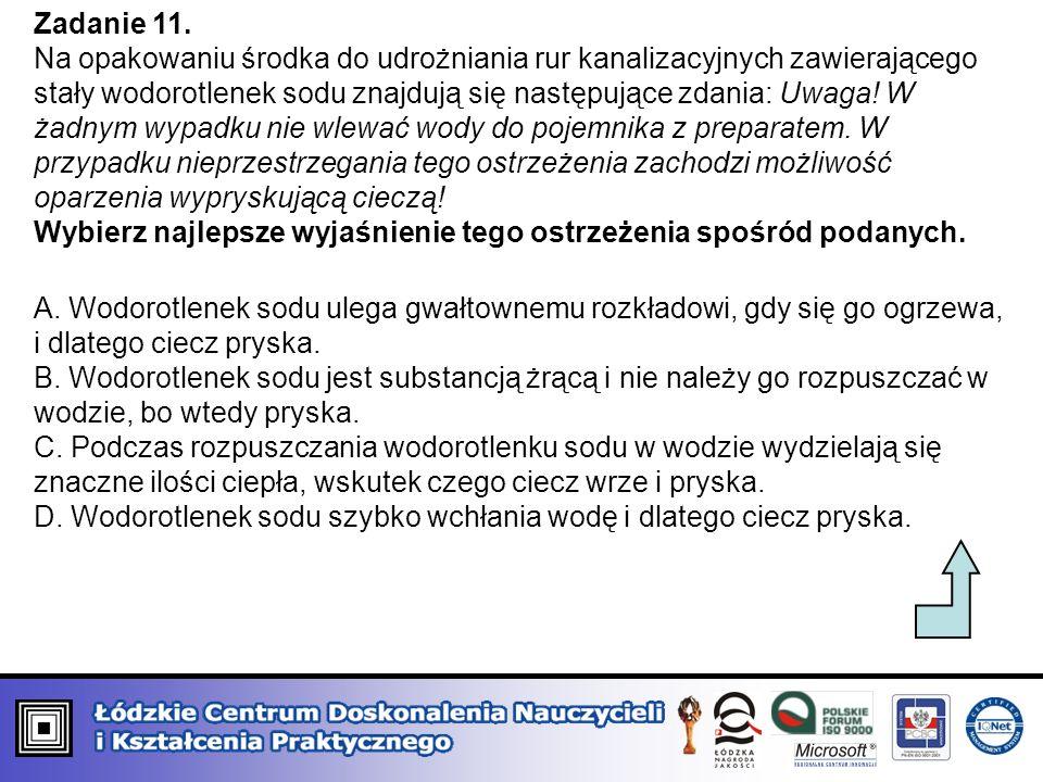 Zadanie 11. Na opakowaniu środka do udrożniania rur kanalizacyjnych zawierającego stały wodorotlenek sodu znajdują się następujące zdania: Uwaga! W ża