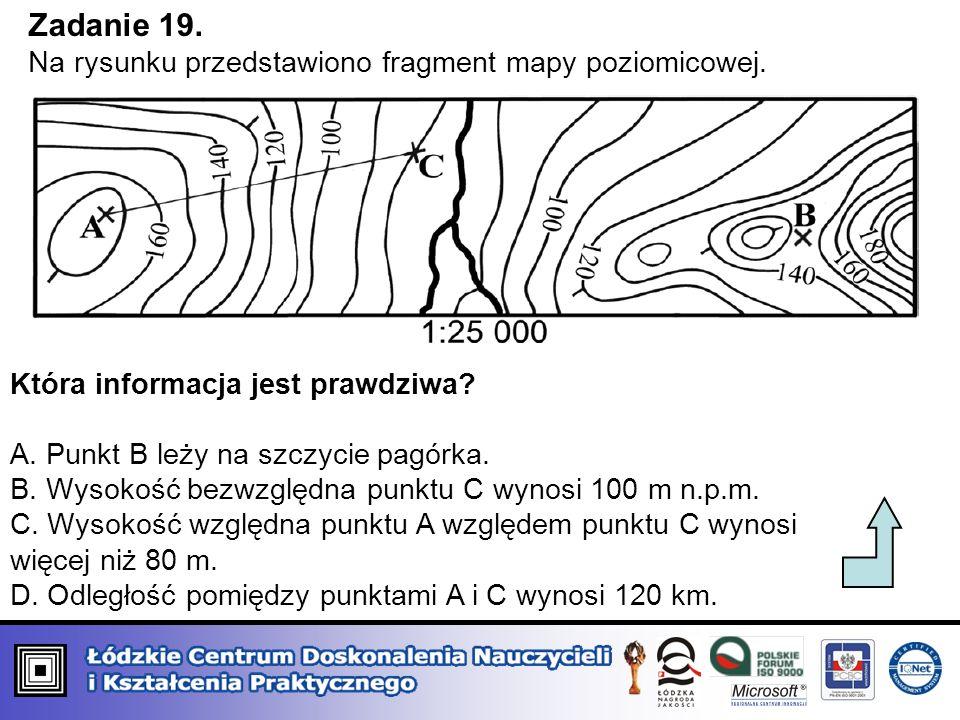 Zadanie 19. Na rysunku przedstawiono fragment mapy poziomicowej. Która informacja jest prawdziwa? A. Punkt B leży na szczycie pagórka. B. Wysokość bez