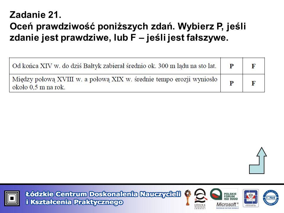 Zadanie 21. Oceń prawdziwość poniższych zdań. Wybierz P, jeśli zdanie jest prawdziwe, lub F – jeśli jest fałszywe.