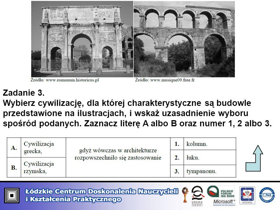 Zadanie 3. Wybierz cywilizację, dla której charakterystyczne są budowle przedstawione na ilustracjach, i wskaż uzasadnienie wyboru spośród podanych. Z