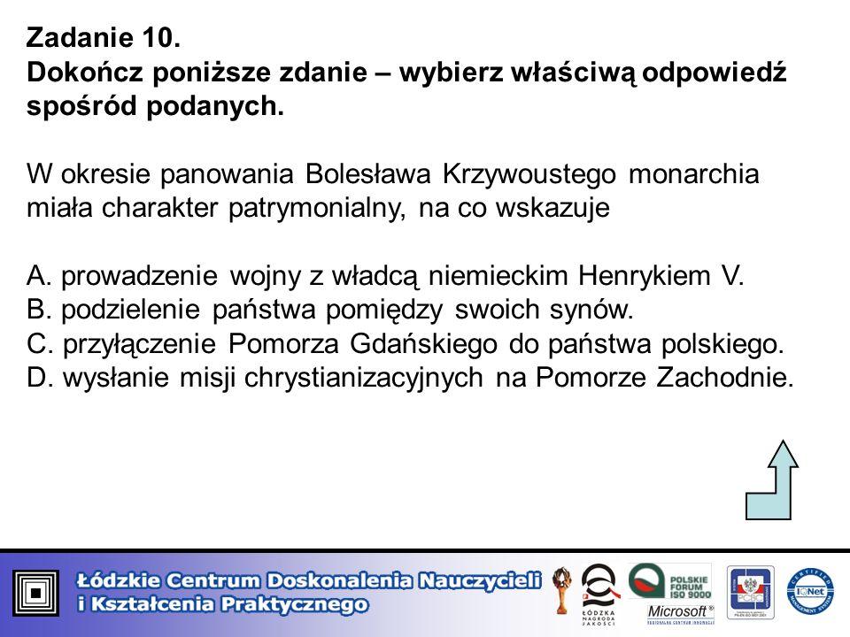 Zadanie 10. Dokończ poniższe zdanie – wybierz właściwą odpowiedź spośród podanych. W okresie panowania Bolesława Krzywoustego monarchia miała charakte