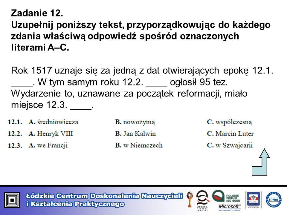 Zadanie 12. Uzupełnij poniższy tekst, przyporządkowując do każdego zdania właściwą odpowiedź spośród oznaczonych literami A–C. Rok 1517 uznaje się za