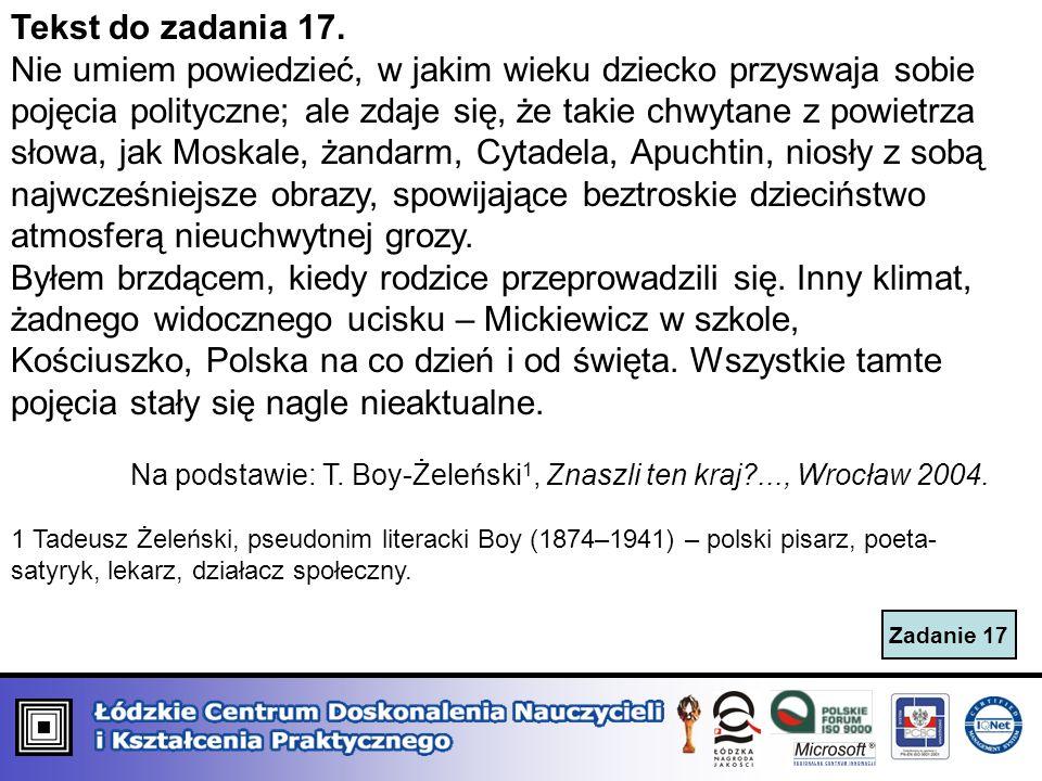 Zadanie 17 Tekst do zadania 17. Nie umiem powiedzieć, w jakim wieku dziecko przyswaja sobie pojęcia polityczne; ale zdaje się, że takie chwytane z pow
