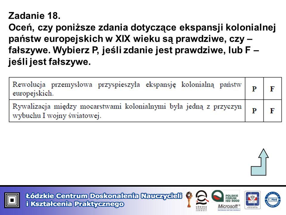 Zadanie 18. Oceń, czy poniższe zdania dotyczące ekspansji kolonialnej państw europejskich w XIX wieku są prawdziwe, czy – fałszywe. Wybierz P, jeśli z