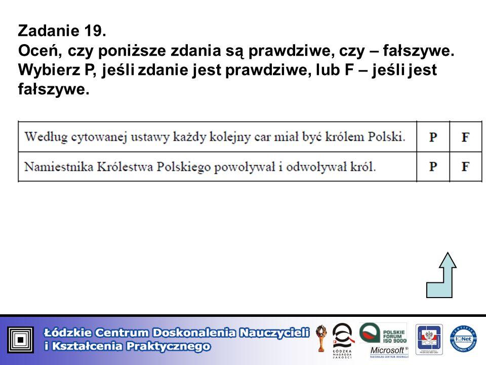 Zadanie 19. Oceń, czy poniższe zdania są prawdziwe, czy – fałszywe. Wybierz P, jeśli zdanie jest prawdziwe, lub F – jeśli jest fałszywe.