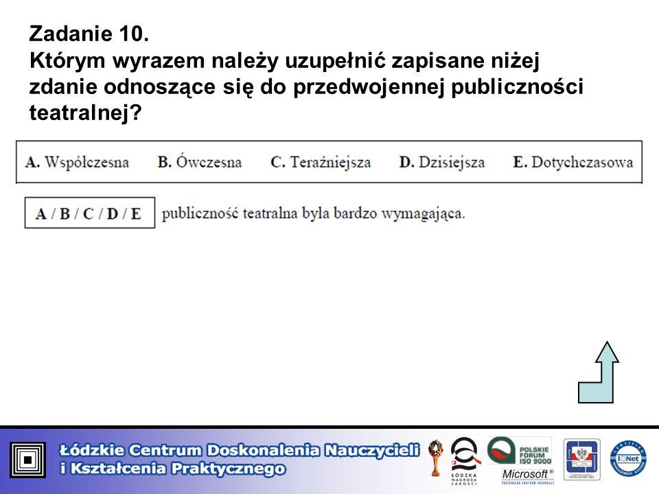 Zadanie 10. Którym wyrazem należy uzupełnić zapisane niżej zdanie odnoszące się do przedwojennej publiczności teatralnej?