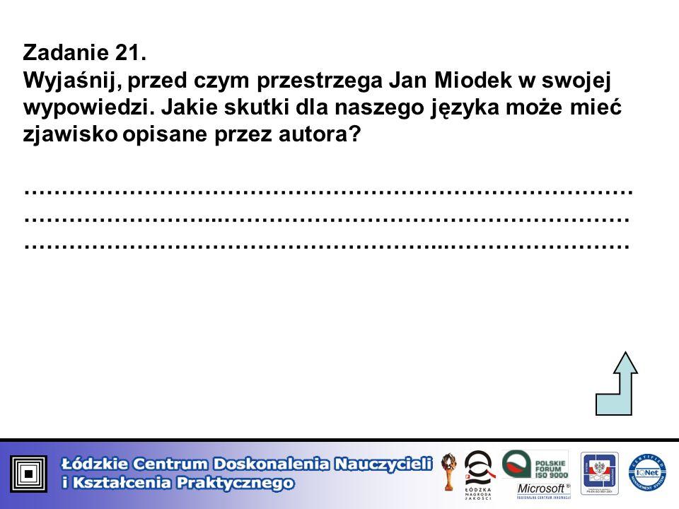 Zadanie 21. Wyjaśnij, przed czym przestrzega Jan Miodek w swojej wypowiedzi. Jakie skutki dla naszego języka może mieć zjawisko opisane przez autora?