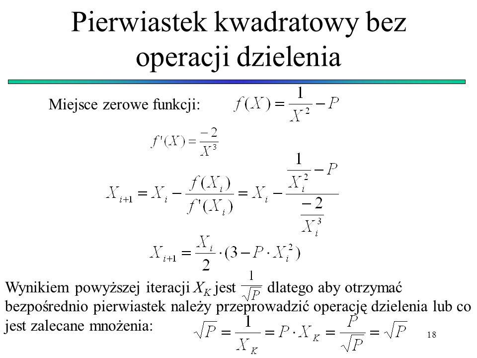 18 Pierwiastek kwadratowy bez operacji dzielenia Miejsce zerowe funkcji: Wynikiem powyższej iteracji X K jest dlatego aby otrzymać bezpośrednio pierwi