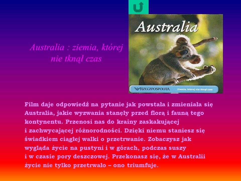 Australia : ziemia, której nie tknął czas Film daje odpowiedź na pytanie jak powstała i zmieniała się Australia, jakie wyzwania stanęły przed florą i fauną tego kontynentu.