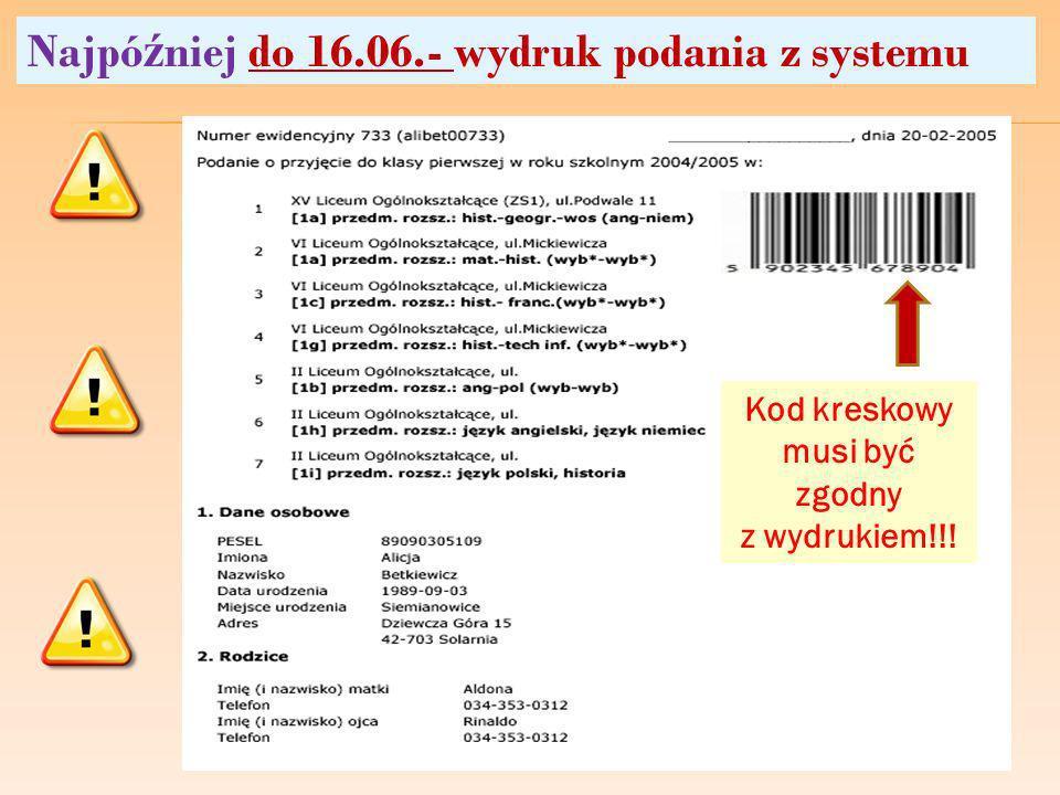 Najpó ź niej do 16.06.- wydruk podania z systemu Kod kreskowy musi być zgodny z wydrukiem!!!