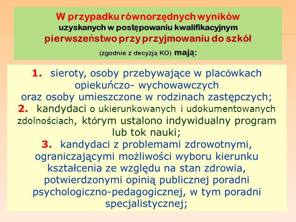 W przypadku równorz ę dnych wyników uzyskanych w post ę powaniu kwalifikacyjnym pierwsze ń stwo przy przyjmowaniu do szkó ł (zgodnie z decyzj ą KO) maj ą : 1.