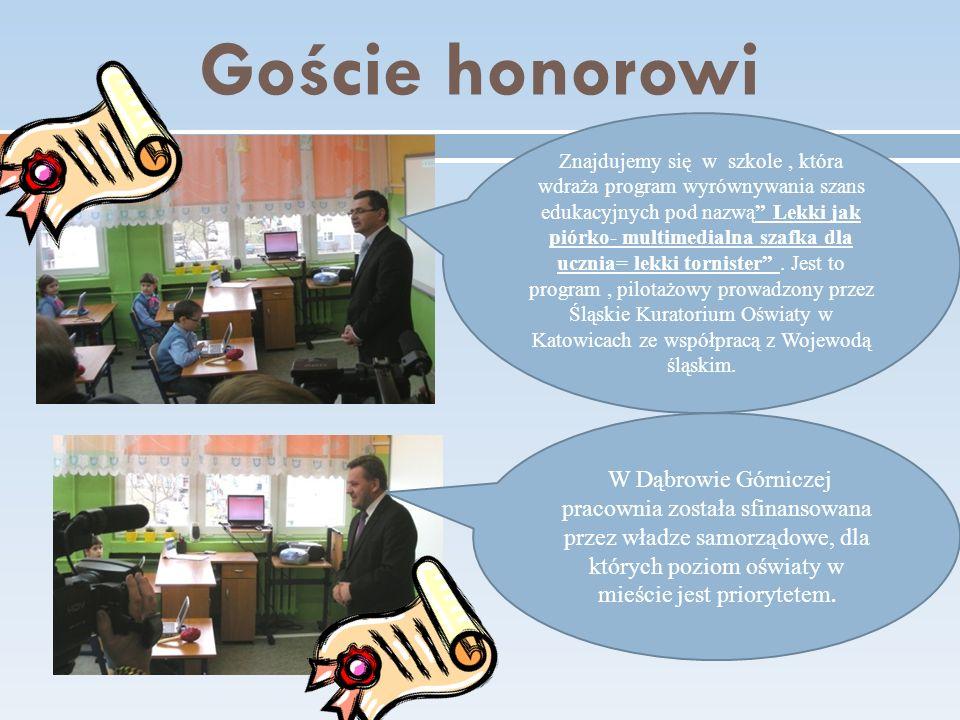 Goście honorowi Znajdujemy się w szkole, która wdraża program wyrównywania szans edukacyjnych pod nazwą Lekki jak piórko- multimedialna szafka dla ucznia= lekki tornister.