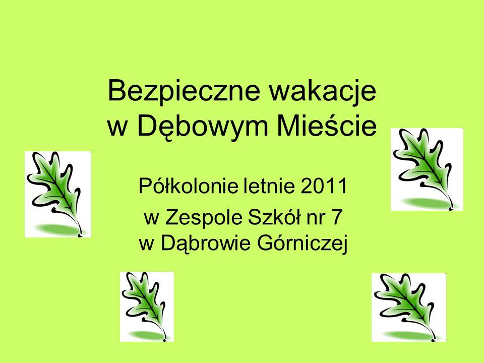 Bezpieczne wakacje w Dębowym Mieście Półkolonie letnie 2011 w Zespole Szkół nr 7 w Dąbrowie Górniczej