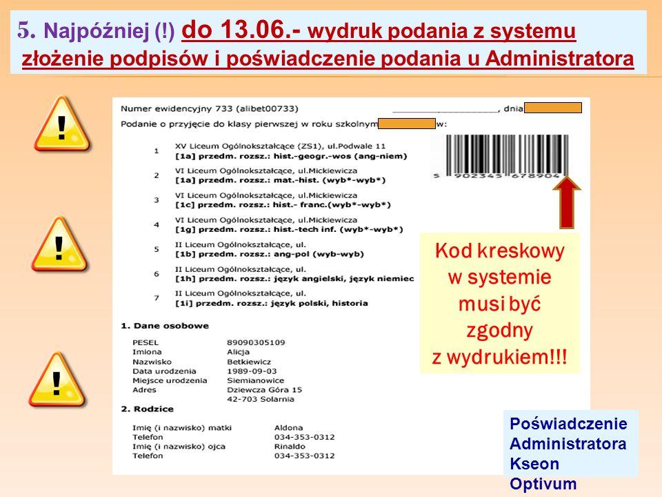 5. Najpóźniej (!) do 13.06.- wydruk podania z systemu złożenie podpisów i poświadczenie podania u Administratora Kod kreskowy w systemie musi być zgod