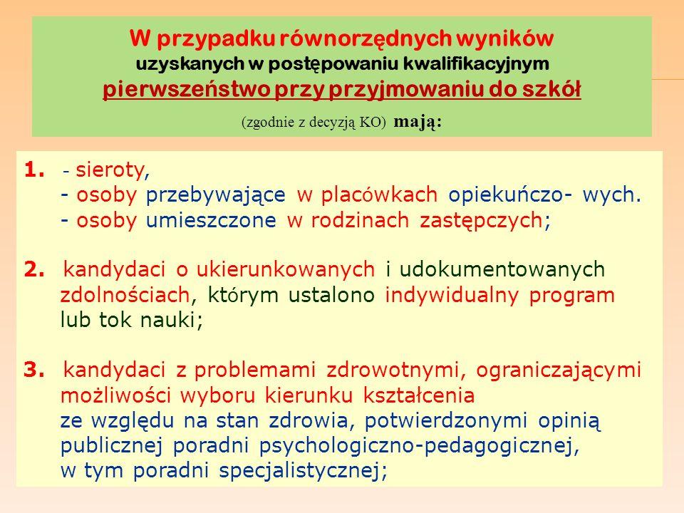 W przypadku równorz ę dnych wyników uzyskanych w post ę powaniu kwalifikacyjnym pierwsze ń stwo przy przyjmowaniu do szkó ł (zgodnie z decyzją KO) maj