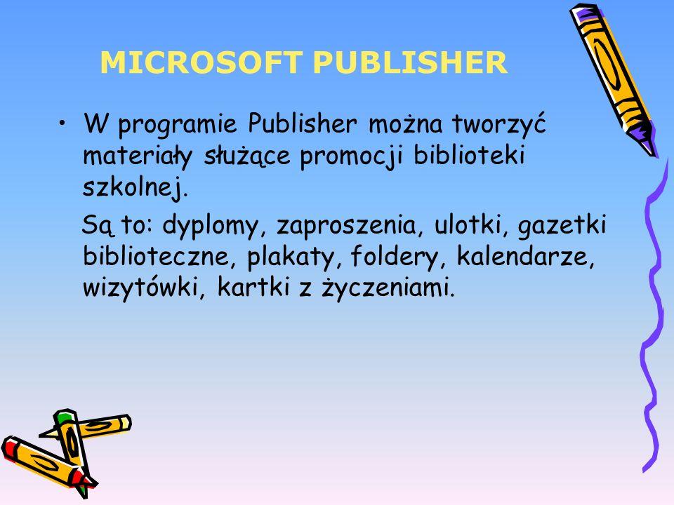 MICROSOFT PUBLISHER W programie Publisher można tworzyć materiały służące promocji biblioteki szkolnej. Są to: dyplomy, zaproszenia, ulotki, gazetki b