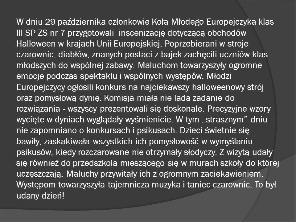 W dniu 29 października członkowie Koła Młodego Europejczyka klas III SP ZS nr 7 przygotowali inscenizację dotyczącą obchodów Halloween w krajach Unii