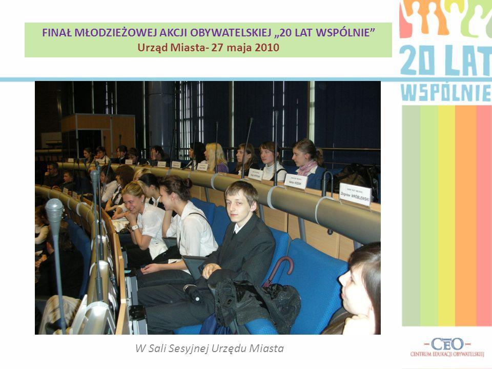 W Sali Sesyjnej Urzędu Miasta FINAŁ MŁODZIEŻOWEJ AKCJI OBYWATELSKIEJ 20 LAT WSPÓLNIE Urząd Miasta- 27 maja 2010