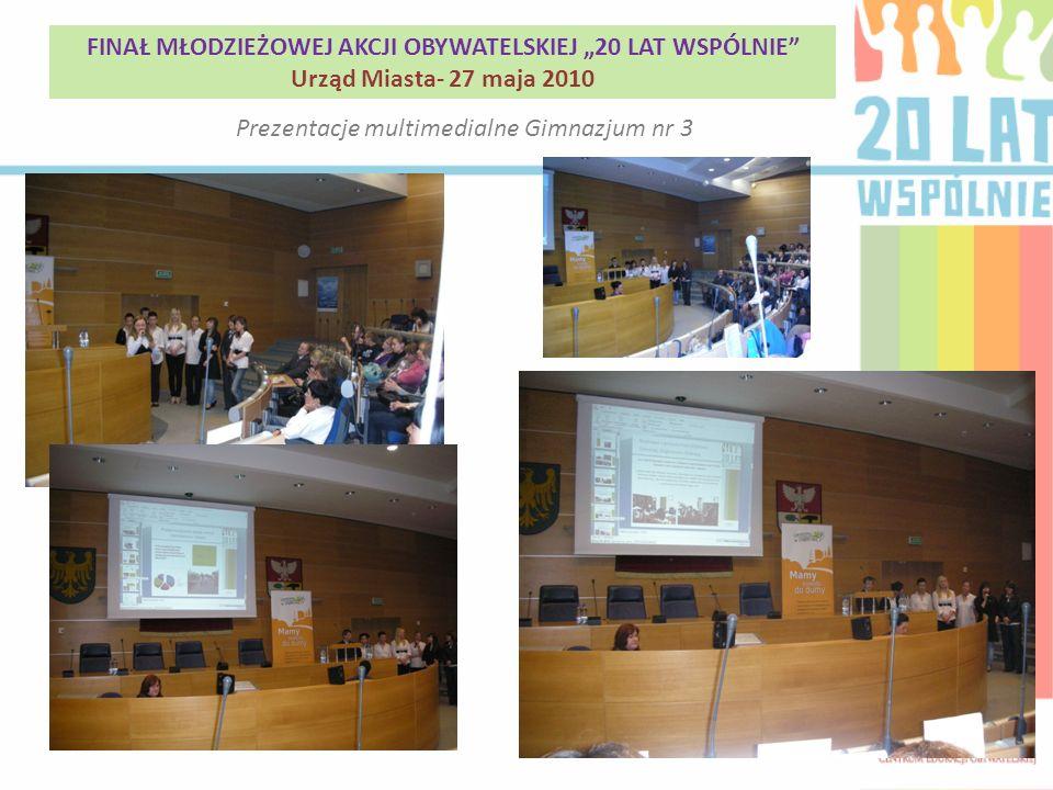 Prezentacje multimedialne Gimnazjum nr 3 FINAŁ MŁODZIEŻOWEJ AKCJI OBYWATELSKIEJ 20 LAT WSPÓLNIE Urząd Miasta- 27 maja 2010