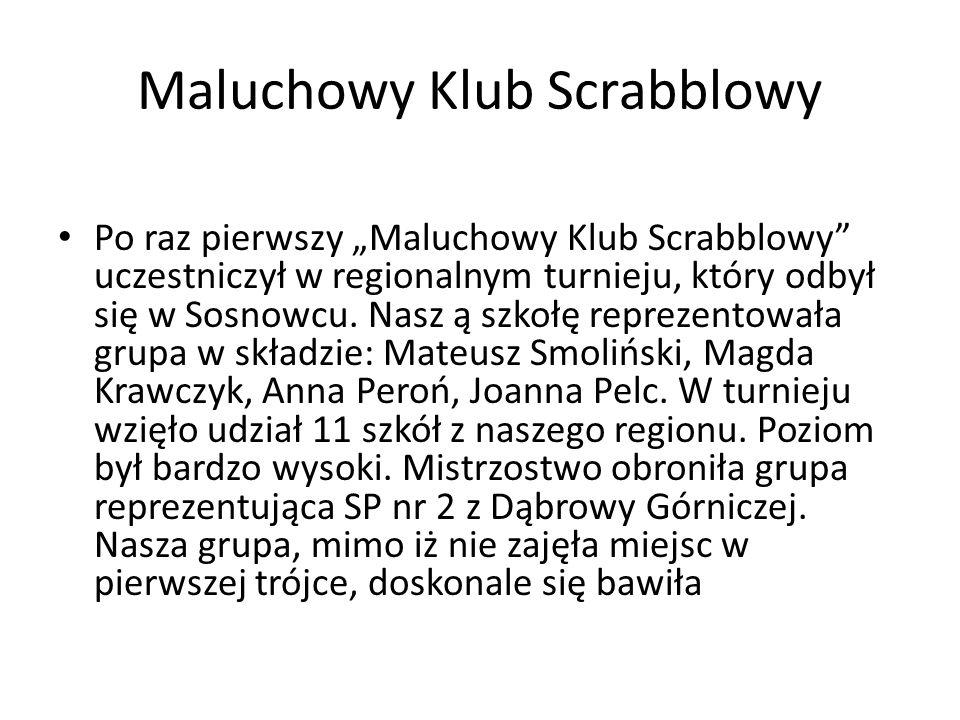 Maluchowy Klub Scrabblowy Po raz pierwszy Maluchowy Klub Scrabblowy uczestniczył w regionalnym turnieju, który odbył się w Sosnowcu. Nasz ą szkołę rep