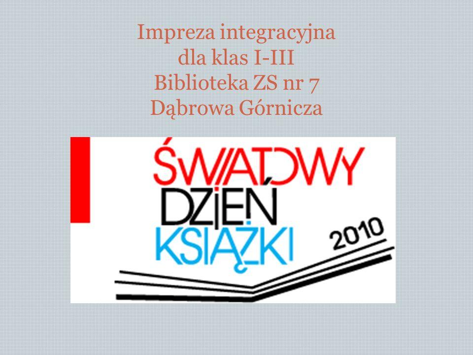 IMPREZA INTEGRACYJNA DLA KLAS I-III BIBLIOTEKA ZS NR 7 Impreza integracyjna dla klas I-III Biblioteka ZS nr 7 Dąbrowa Górnicza