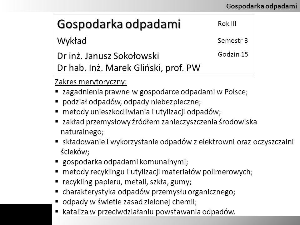 Gospodarka odpadami Rok III Wykład Semestr 3 Dr inż. Janusz Sokołowski Dr hab. Inż. Marek Gliński, prof. PW Godzin 15 Zakres merytoryczny: zagadnienia