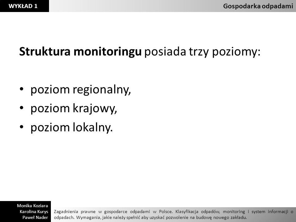 Struktura monitoringu posiada trzy poziomy: poziom regionalny, poziom krajowy, poziom lokalny. Zagadnienia prawne w gospodarce odpadami w Polsce. Klas