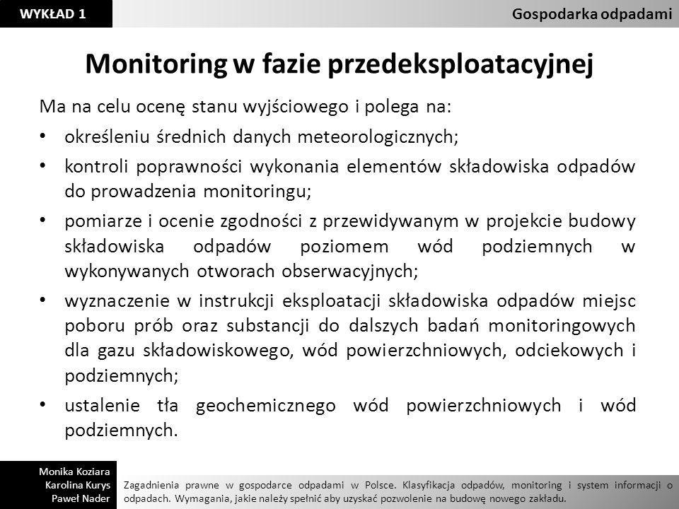 Monitoring w fazie przedeksploatacyjnej Ma na celu ocenę stanu wyjściowego i polega na: określeniu średnich danych meteorologicznych; kontroli poprawn