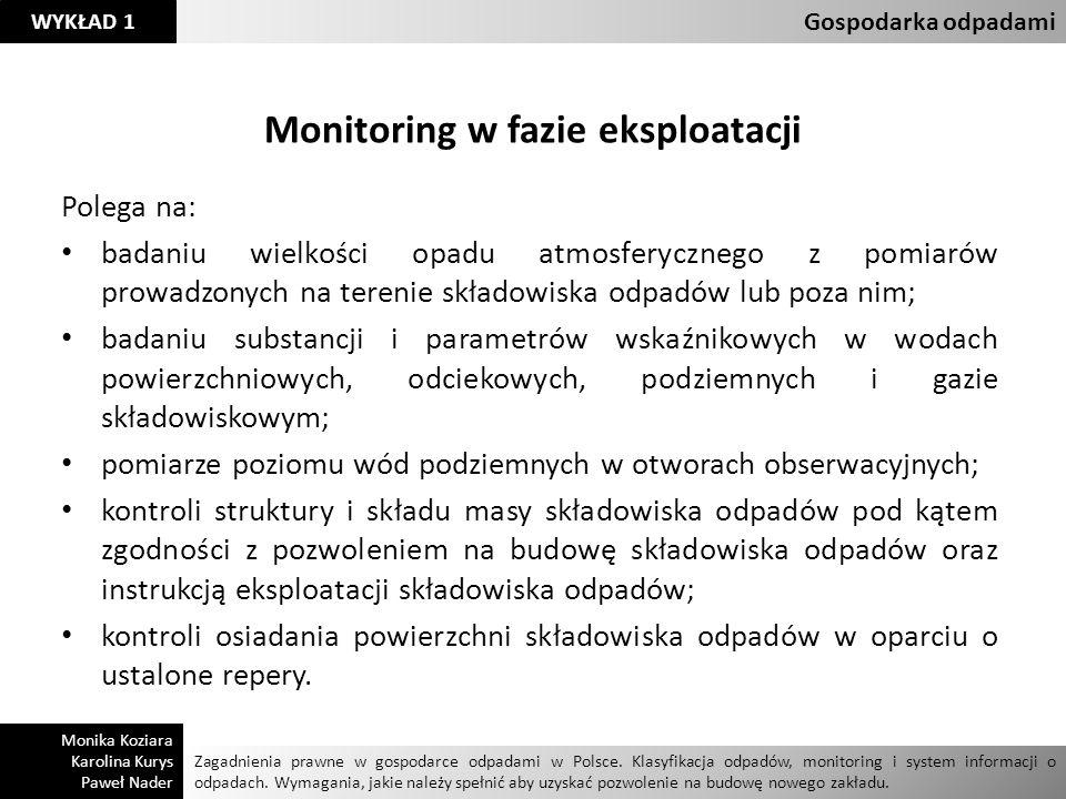 Monitoring w fazie eksploatacji Polega na: badaniu wielkości opadu atmosferycznego z pomiarów prowadzonych na terenie składowiska odpadów lub poza nim