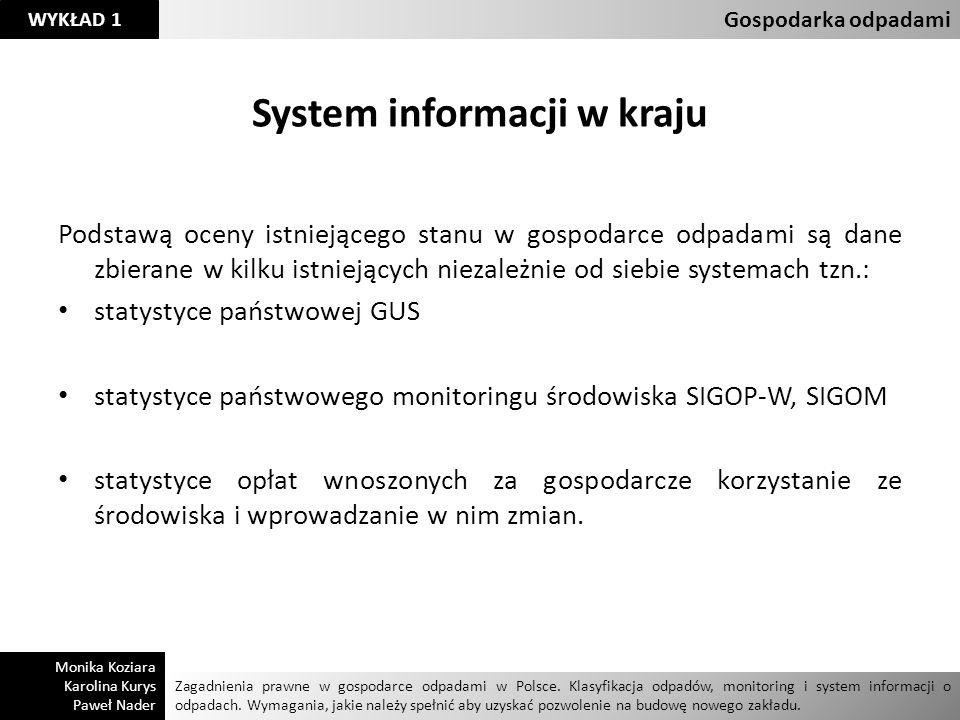 System informacji w kraju Podstawą oceny istniejącego stanu w gospodarce odpadami są dane zbierane w kilku istniejących niezależnie od siebie systemac