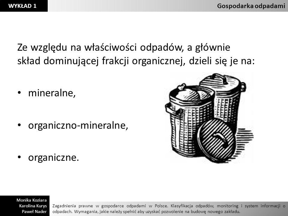 Ze względu na właściwości odpadów, a głównie skład dominującej frakcji organicznej, dzieli się je na: mineralne, organiczno-mineralne, organiczne. Zag