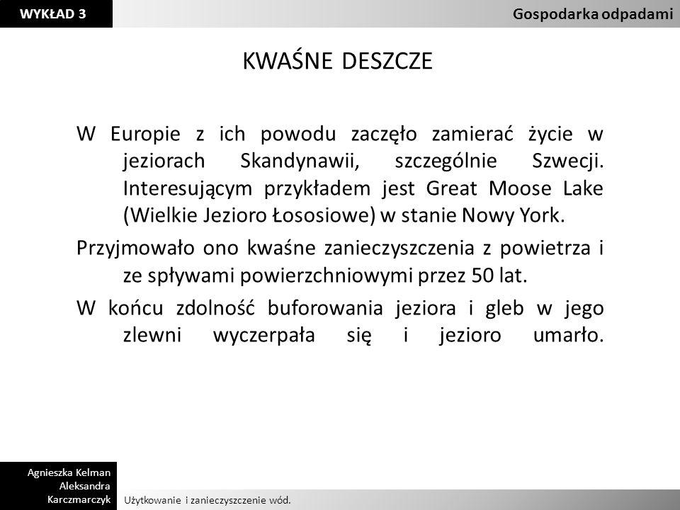 Użytkowanie i zanieczyszczenie wód. Gospodarka odpadami Agnieszka Kelman Aleksandra Karczmarczyk WYKŁAD 3 KWAŚNE DESZCZE W Europie z ich powodu zaczęł