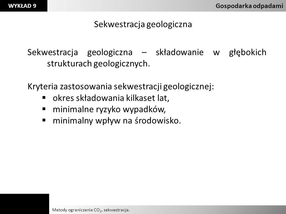 Agnieszka Kelman Aleksandra Karczmarczyk Metody ograniczania CO 2, sekwestracja. Gospodarka odpadami WYKŁAD 9 Sekwestracja geologiczna Sekwestracja ge