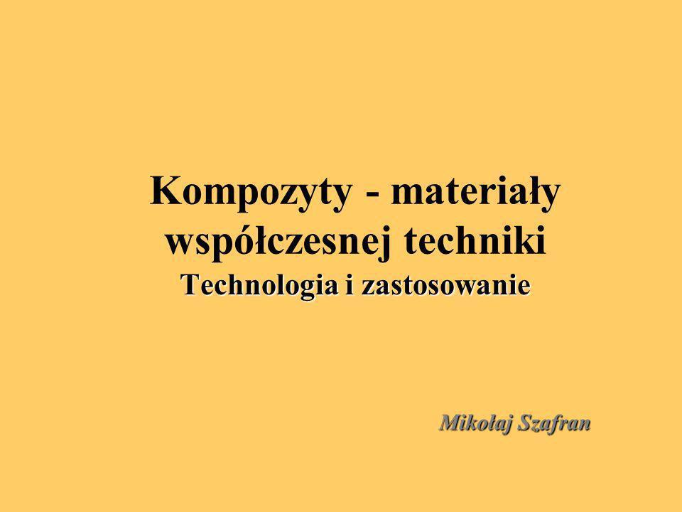 Kompozyty - materiały współczesnej techniki Technologia i zastosowanie Mikołaj Szafran