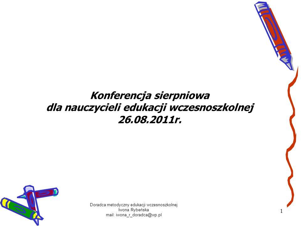 Doradca metodyczny edukacji wczesnoszkolnej Iwona Rybeńska mail: iwona_r_doradca@wp.pl 2 KIERUNKI REALIZACJI POLITYKI OŚWIATOWEJ PAŃSTWA w roku szkolnym 2011/2012 ustalone przez Ministra Edukacji Narodowej: W przedszkolach, oddziałach przedszkolnych w szkołach, innych formach wychowania przedszkolnego w klasach I-III szkół podstawowych i w gimnazjach: Monitorowanie wdrażania podstawy programowej wychowania przedszkolnego i kształcenia ogólnego; We wszystkich typach szkół publicznych dla młodzieży: Monitorowanie realizacji zajęć wychowania fizycznego formach proponowanych do wyboru przez uczniów.